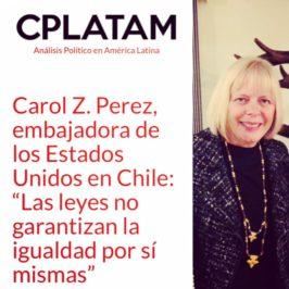 """Carol Z. Perez, embajadora de los Estados Unidos en Chile: """"Las leyes no garantizan la igualdad por sí mismas"""""""